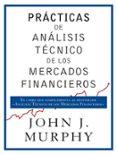 PRACTICAS DE ANALISIS TECNICO DE LOS MERCADOS FINANCIEROS di MURPHY, JOHN J.