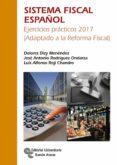 SISTEMA FISCAL ESPAÑOL: EJERCICIOS PRACTICOS 2017 (ADAPTADO A LA REFORMA FISCAL) (4ª ED.) di DIZY MENENDEZ, DOLORES