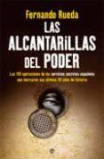 LAS ALCANTARILLAS DEL PODER: LAS 100 OPERACIONES DE LOS SERVICIOS SECRETOS ESPAÑOLES QUE MARCARON SUS ULTIMOS 35 AÑOS DE HISTORIA de RUEDA, FERNANDO