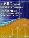 EL ABC DE LAS INSTALACIONES ELECTRICAS EN SISTEMAS EOLICOS Y FOTO VOLTAICOS di ENRIQUEZ HARPER, GILBERTO