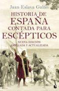 HISTORIA DE ESPAÑA CONTADA PARA ESCEPTICOS de ESLAVA GALAN, JUAN
