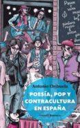 POESIA, POP Y CONTRACULTURA EN ESPAÑA de ORIHUELA, ANTONIO