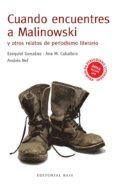 CUANDO ENCUENTRES A MALINOWSKI Y OTROS RELATOS DE PERIODISMO di VV.AA.