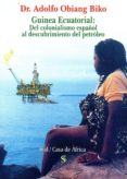 GUINEA ECUATORIAL: DEL COLONIALISMO ESPAÑOL AL DESCUBRIMIENTO DEL PETROLEO di OBIANG BIKO, ADOLFO