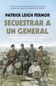 SECUESTRAR A UN GENERAL di LEIGH FERMOR, PATRICK