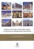 ARQUITECTURA UNIVERSITARIA. CIUDADES PATRIMONIO MUNDIAL di RIVERA BLANCO, JAVIER