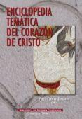ENCICLOPEDIA TEMATICA DEL CORAZON DE CRISTO di CERVERA BARRANCO, PABLO