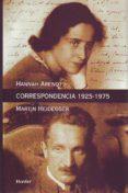 CORRESPONDENCIA 1925-1975 Y OTROS DOCUMENTOS DE LO LEGADO de ARENDT, HANNAH  HEIDEGGER, MARTIN