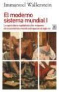 EL MODERNO SISTEMA MUNDIAL I di WALLERSTEIN, IMMANUEL M.