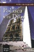 POLITICA SIN DIOS: EUROPA, AMERICA, EL CUBO Y LA CATEDRAL di WEIGEL, GEORGE