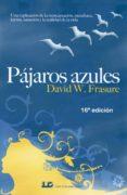 PAJAROS AZULES (19ª EDICION): UNA EXPLICACION DE LA REENCARNACION , METAFISICA, KARMA, SANACION Y LA REALIDAD DE LA VIDA di FRASURE, DAVID W.