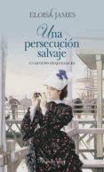 UNA PERSECUCION SALVAJE (CUARTETO DUQUESAS III) di JAMES, ELOISA