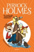 PERROCK HOLMES 6: EL CASO DEL YOUTUBER TROPICAL de PALMIOLA, ISAAC