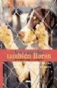 LOS ANIMALES TAMBIEN LLORAN: HISTORIAS SOBRE EL ABANDONO di MERIDA, RAUL  SANTANA, PABLO
