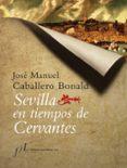LA SEVILLA DE CERVANTES de CABALLERO BONALD, JOSE MANUEL