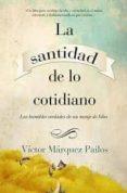 LA SANTIDAD DE LO COTIDIANO di MARQUEZ PAILOS, VICTOR